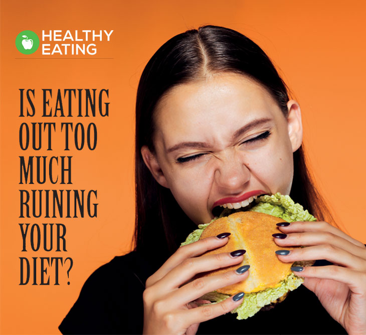 Is eating out too much ruining your diet ?