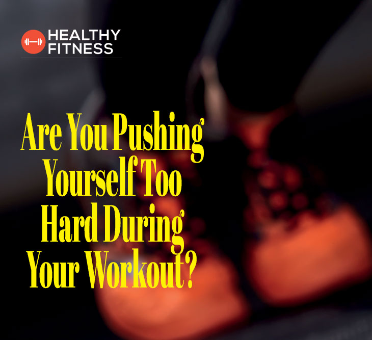 Are You Pushing Yourself Too Hard During Your Workout?