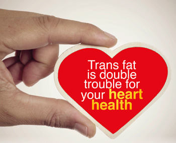 Trans fat is double trouble for your heart health