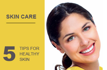 Skin Care : 5 Tips For Healthy Skin