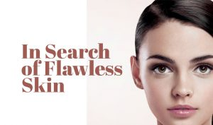 In Search of Flawless Skin