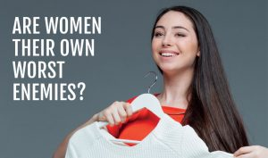 ARE WOMEN THEIR OWN WORST ENEMIES?